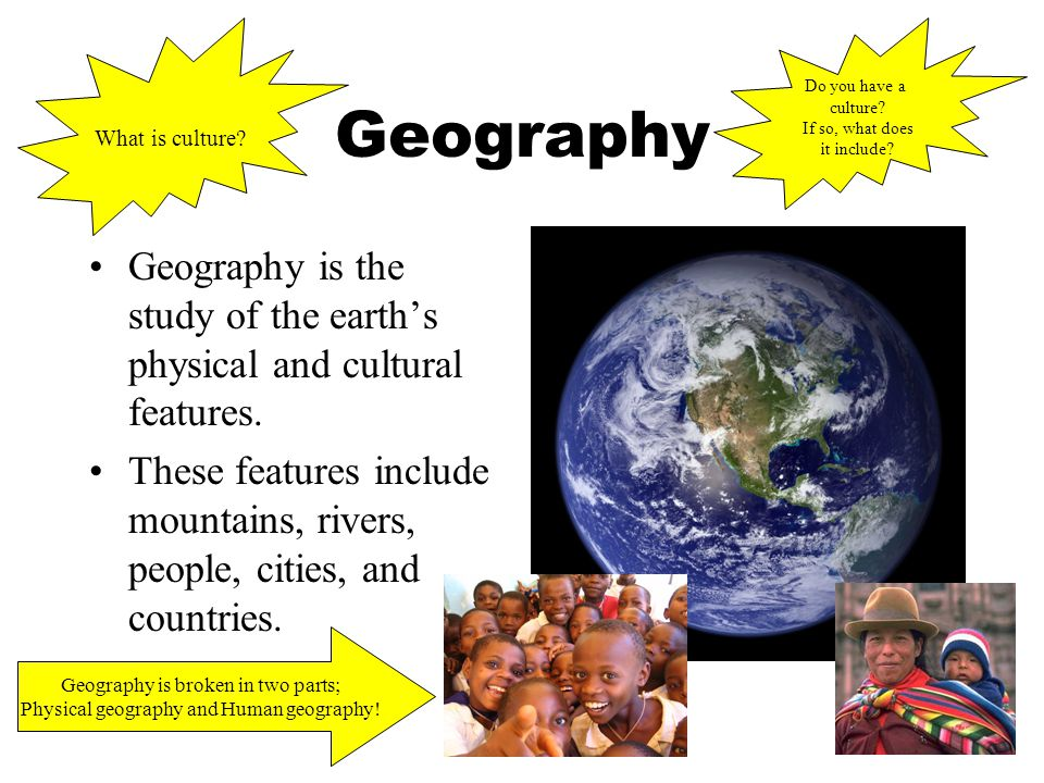 What is culture Do you have a. culture If so, what does. it include Geography.