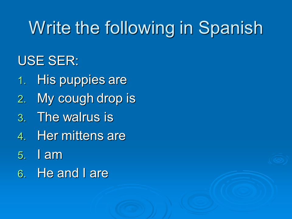 Write the following in Spanish