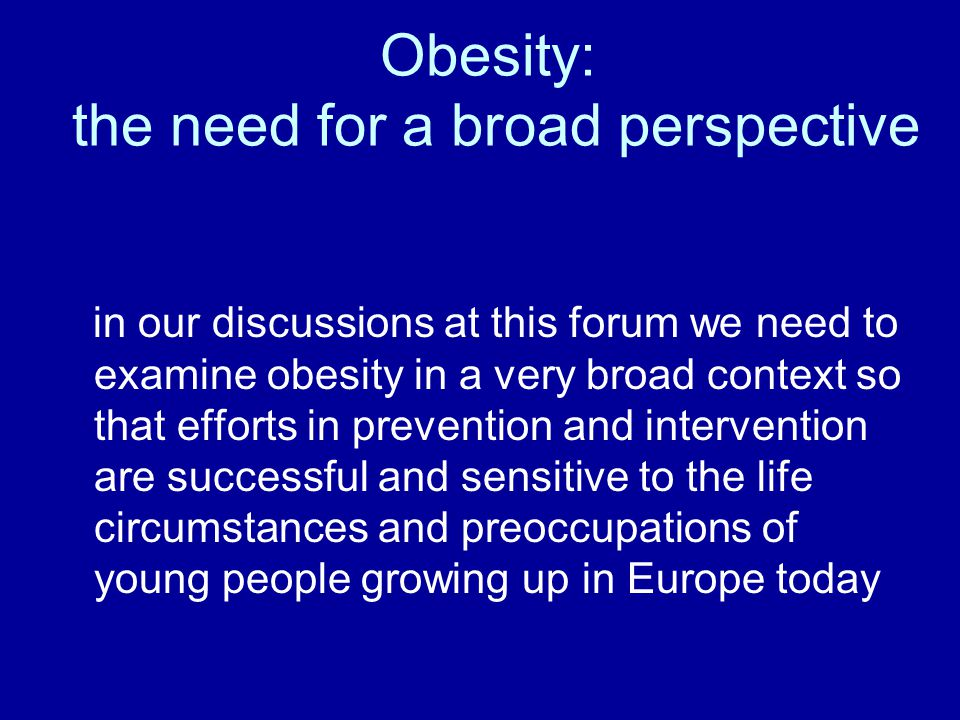 Obesity: the need for a broad perspective