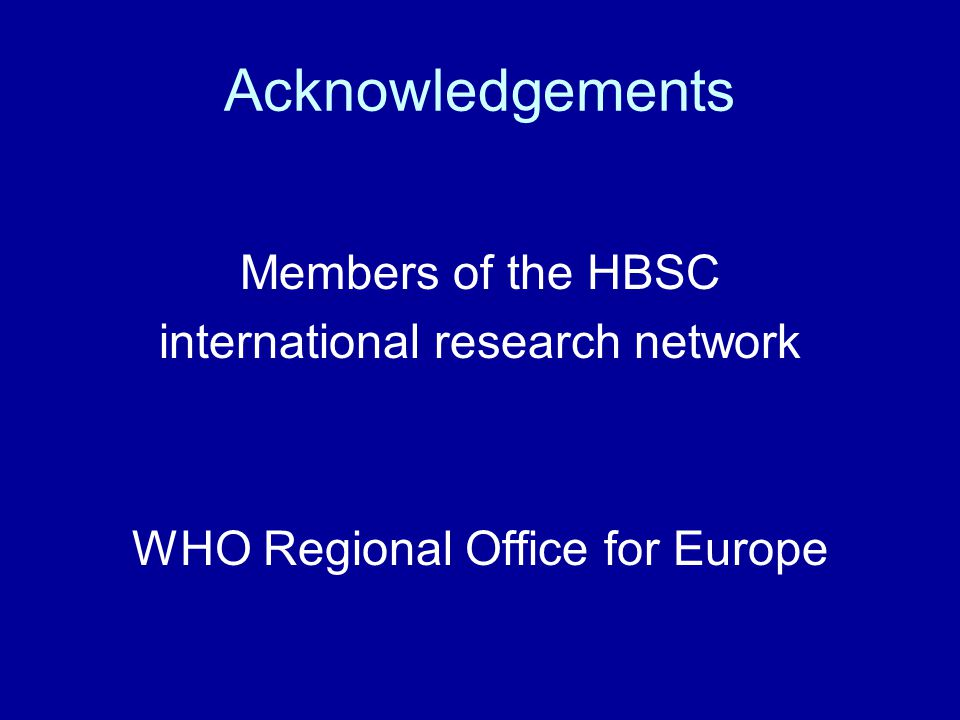 Acknowledgements Members of the HBSC international research network