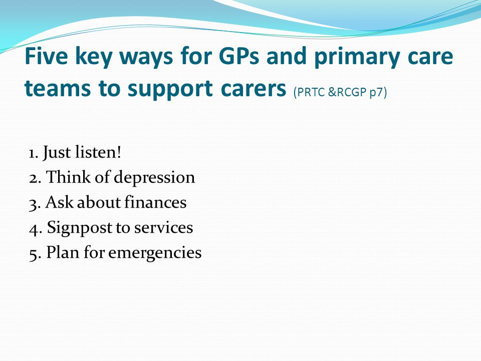 Five key ways for GPs and primary care teams to support carers (PRTC &RCGP p7)
