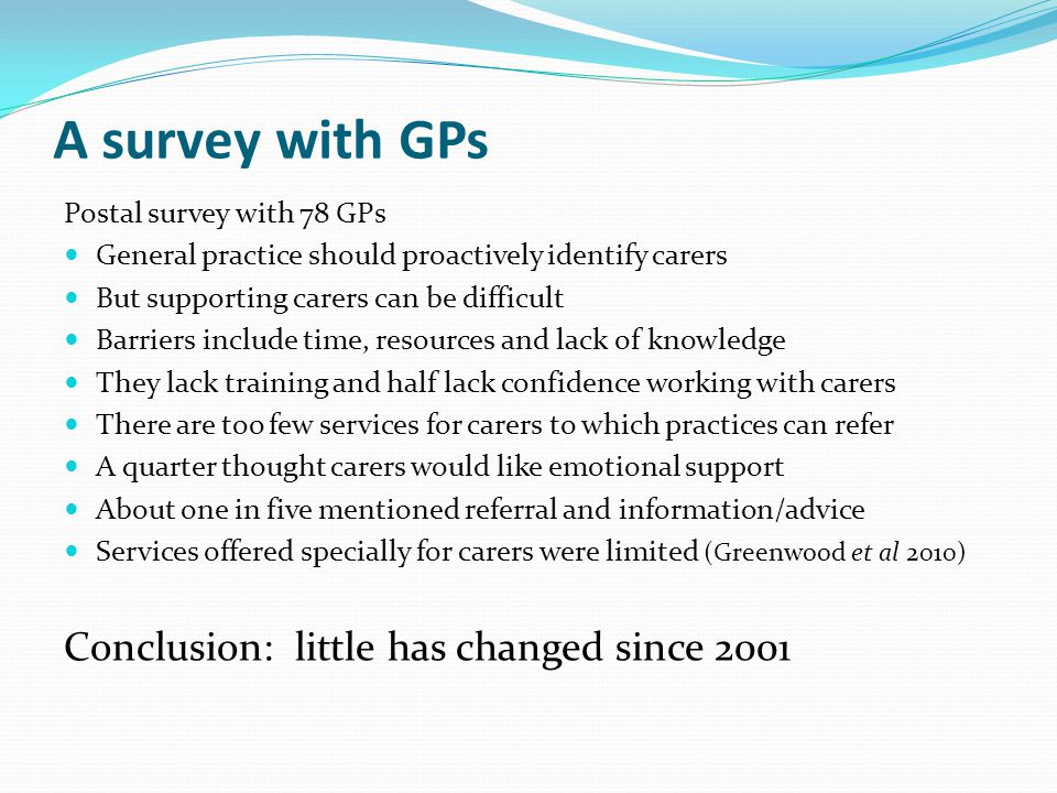 A survey with GPs Conclusion: little has changed since 2001