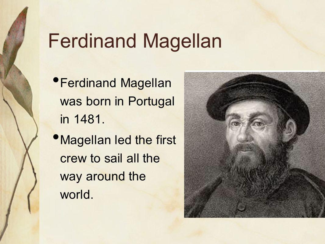 Ferdinand Magellan Ferdinand Magellan was born in Portugal in 1481.
