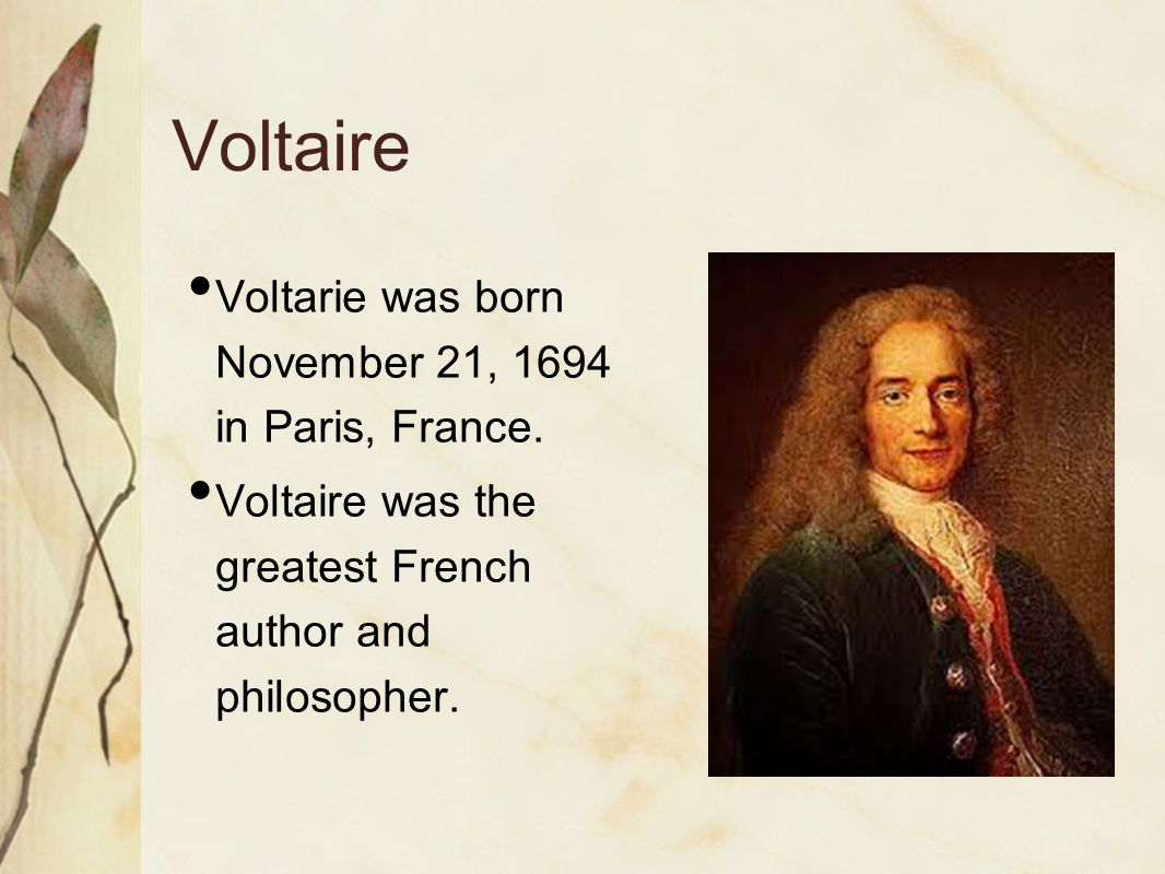 Voltaire Voltarie was born November 21, 1694 in Paris, France.