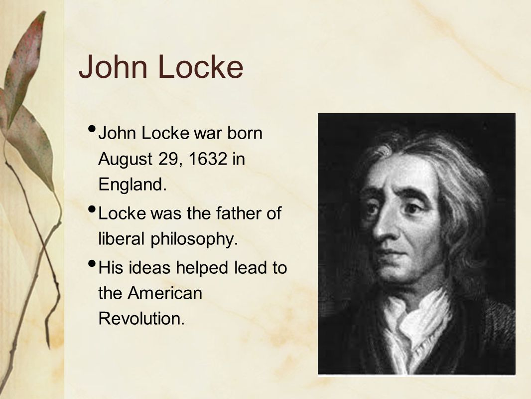 John Locke John Locke war born August 29, 1632 in England.