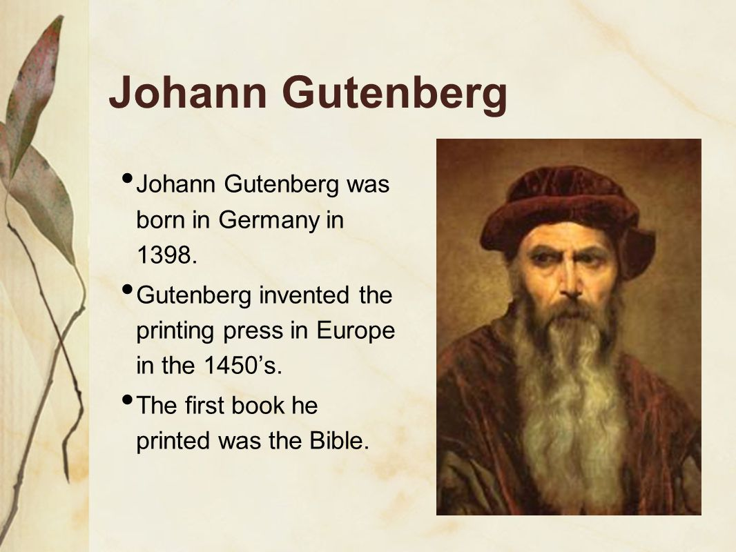 Johann Gutenberg Johann Gutenberg was born in Germany in 1398.