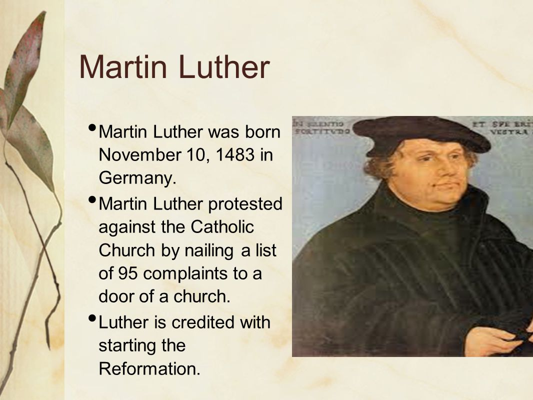 Martin Luther Martin Luther was born November 10, 1483 in Germany.