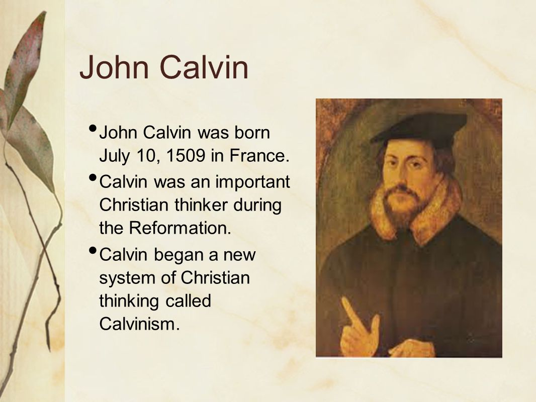 John Calvin John Calvin was born July 10, 1509 in France.