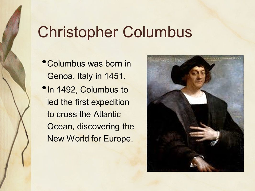 Christopher Columbus Columbus was born in Genoa, Italy in 1451.
