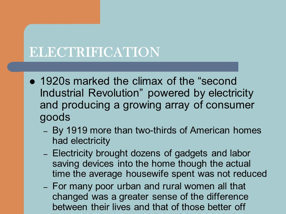 ELECTRIFICATION 1920s marked the climax of the second Industrial Revolution powered by electricity and producing a growing array of consumer goods.