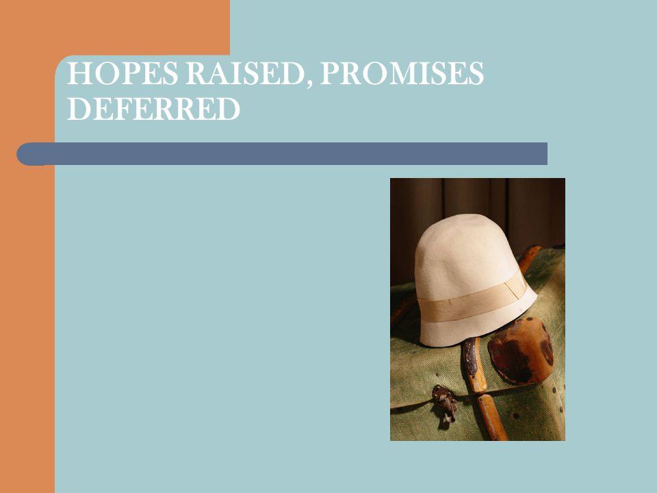 HOPES RAISED, PROMISES DEFERRED