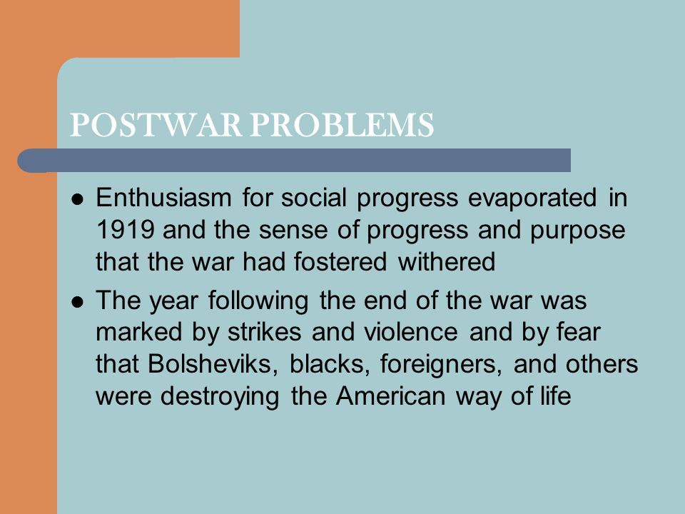 POSTWAR PROBLEMS Enthusiasm for social progress evaporated in 1919 and the sense of progress and purpose that the war had fostered withered.