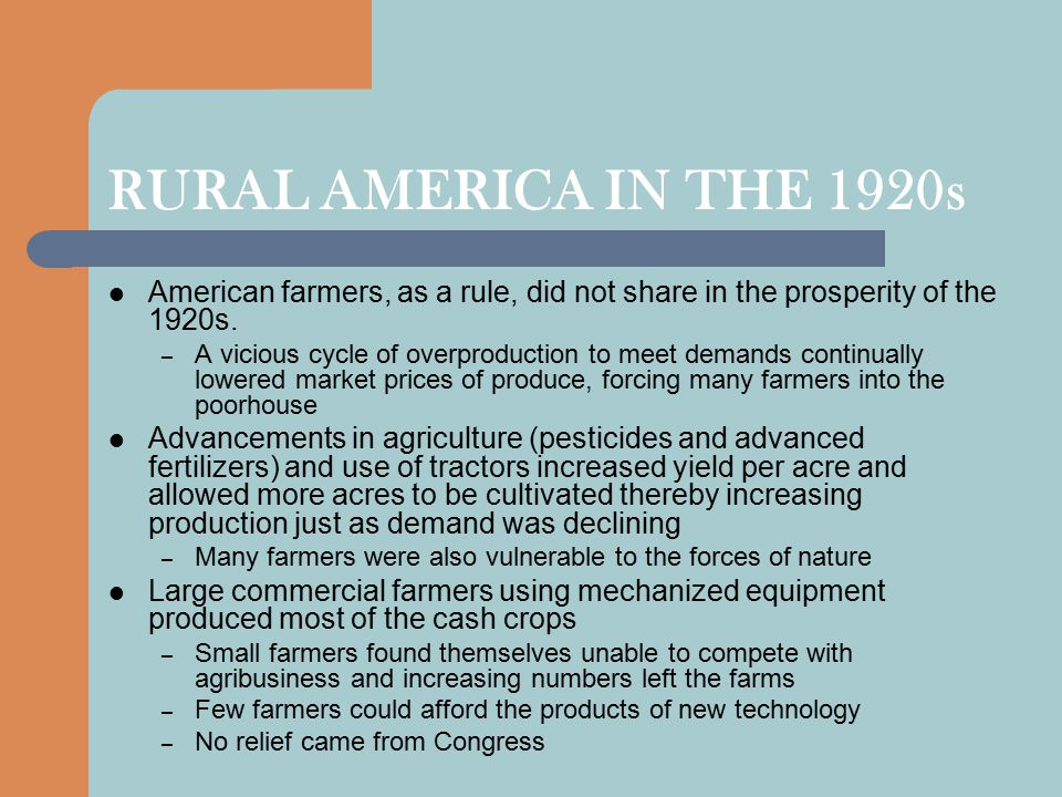 RURAL AMERICA IN THE 1920s American farmers, as a rule, did not share in the prosperity of the 1920s.