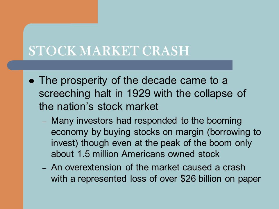 STOCK MARKET CRASH The prosperity of the decade came to a screeching halt in 1929 with the collapse of the nation's stock market.