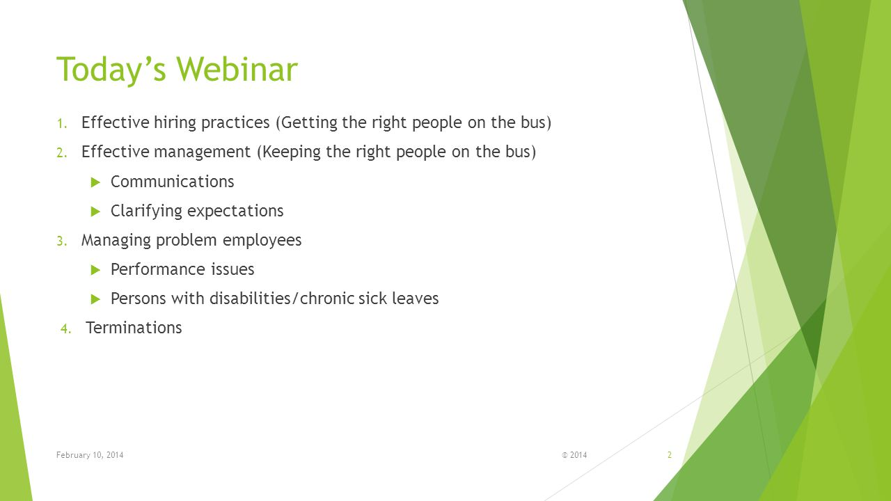 Today's Webinar Effective hiring practices (Getting the right people on the bus) Effective management (Keeping the right people on the bus)