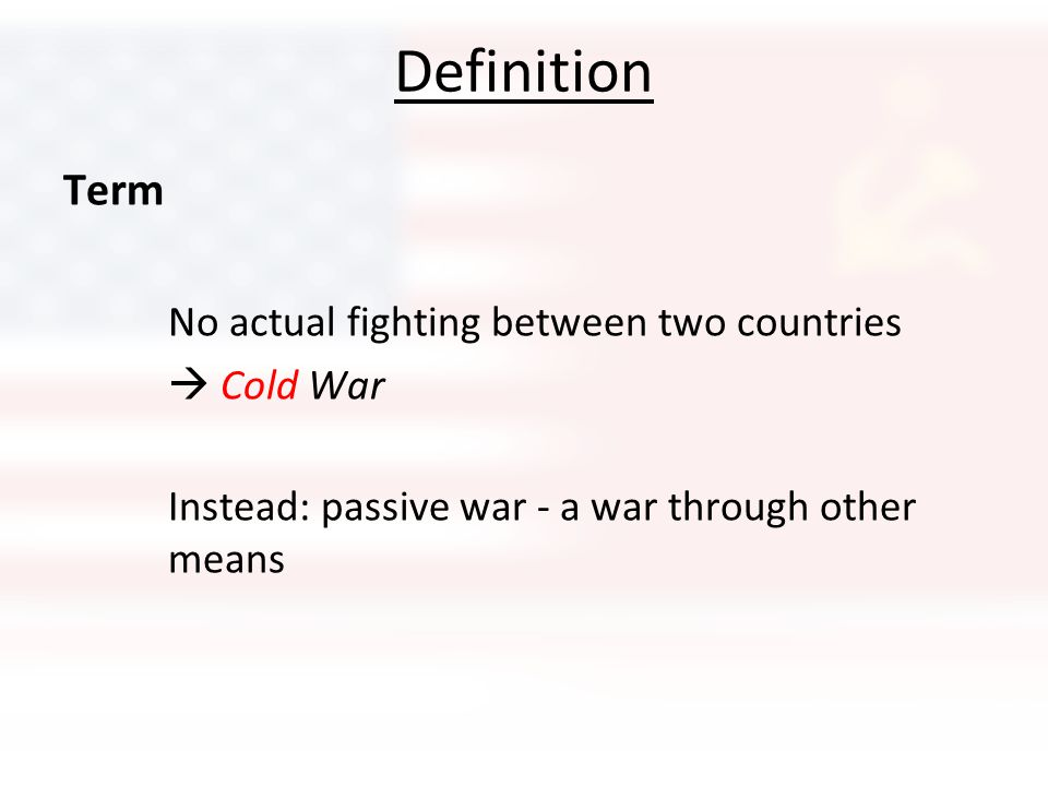 Definition Term  Cold War No actual fighting between two countries