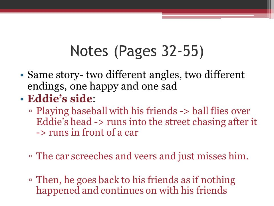 Notes (Pages 32-55) Same story- two different angles, two different endings, one happy and one sad.