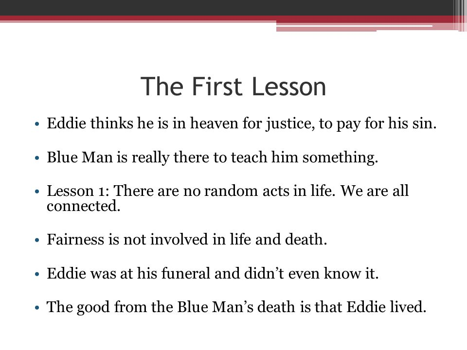 The First Lesson Eddie thinks he is in heaven for justice, to pay for his sin. Blue Man is really there to teach him something.