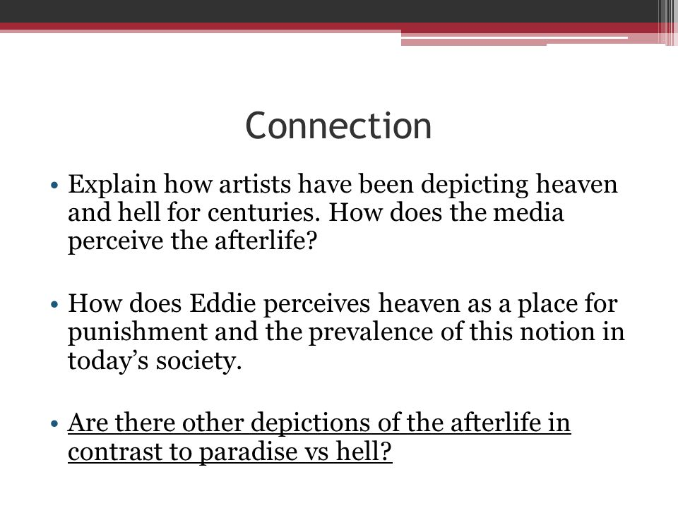 Connection Explain how artists have been depicting heaven and hell for centuries. How does the media perceive the afterlife