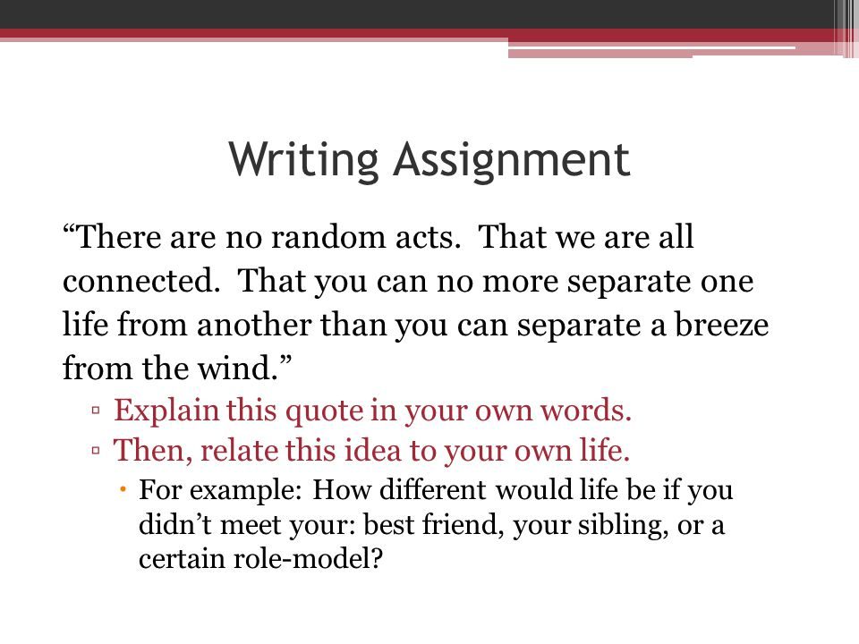 Writing Assignment There are no random acts. That we are all