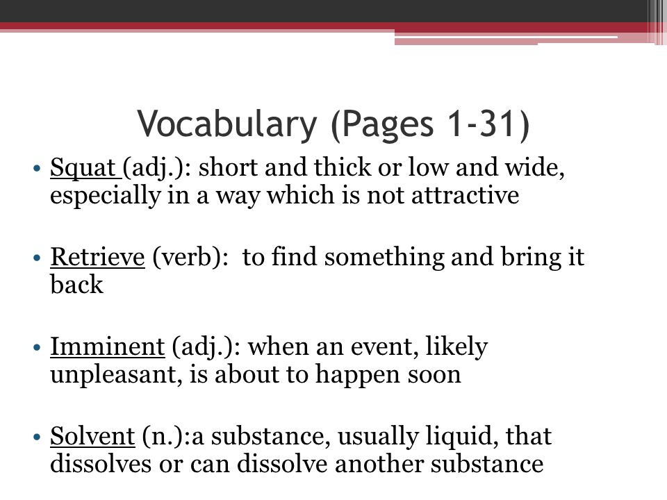 Vocabulary (Pages 1-31) Squat (adj.): short and thick or low and wide, especially in a way which is not attractive.