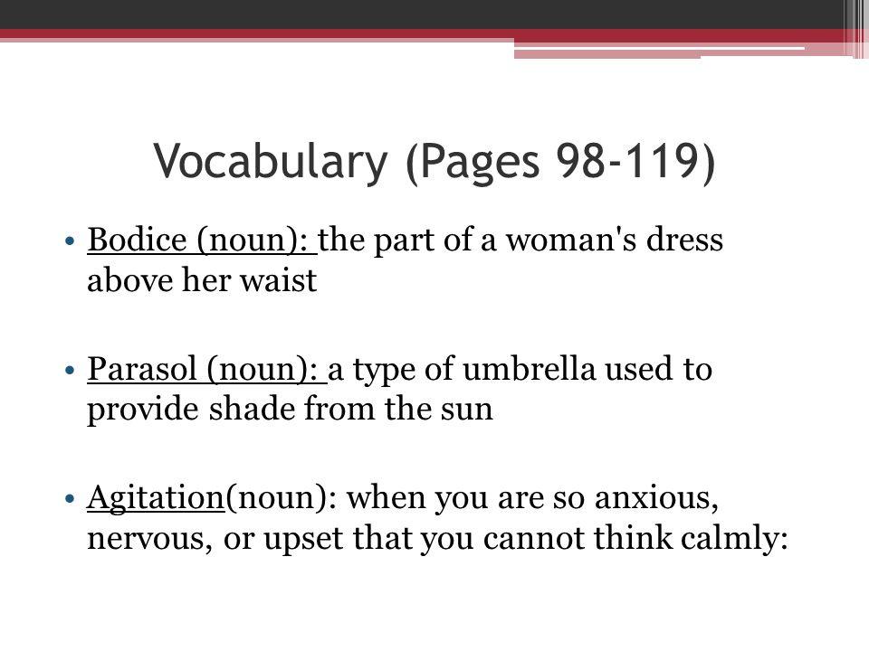 Vocabulary (Pages 98-119) Bodice (noun): the part of a woman s dress above her waist.