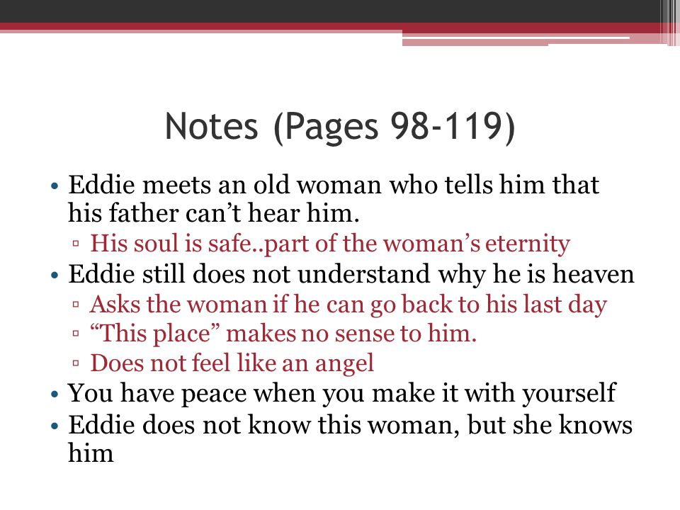 Notes (Pages 98-119) Eddie meets an old woman who tells him that his father can't hear him. His soul is safe..part of the woman's eternity.