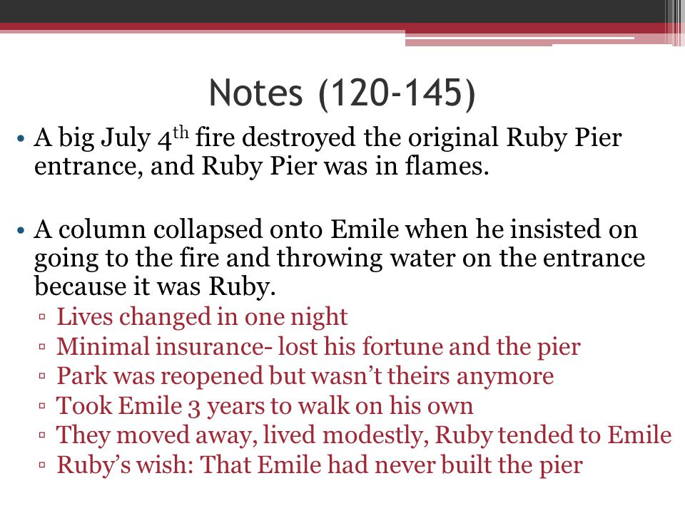 Notes (120-145) A big July 4th fire destroyed the original Ruby Pier entrance, and Ruby Pier was in flames.