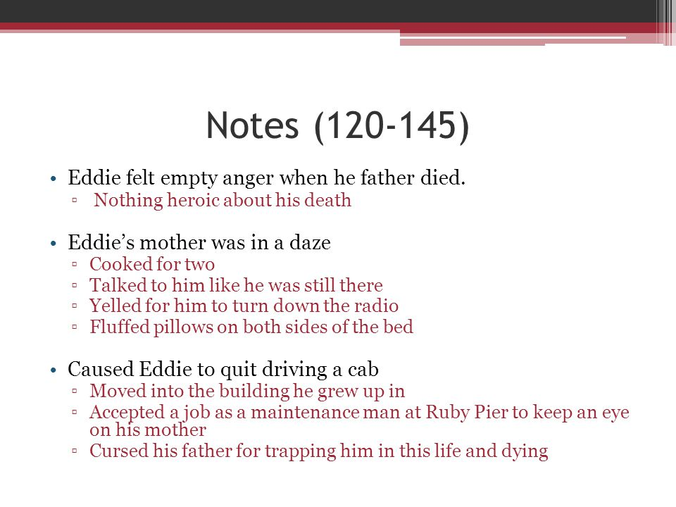 Notes (120-145) Eddie felt empty anger when he father died.