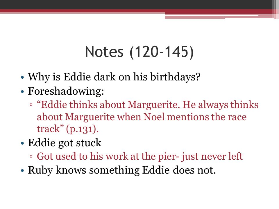 Notes (120-145) Why is Eddie dark on his birthdays Foreshadowing: