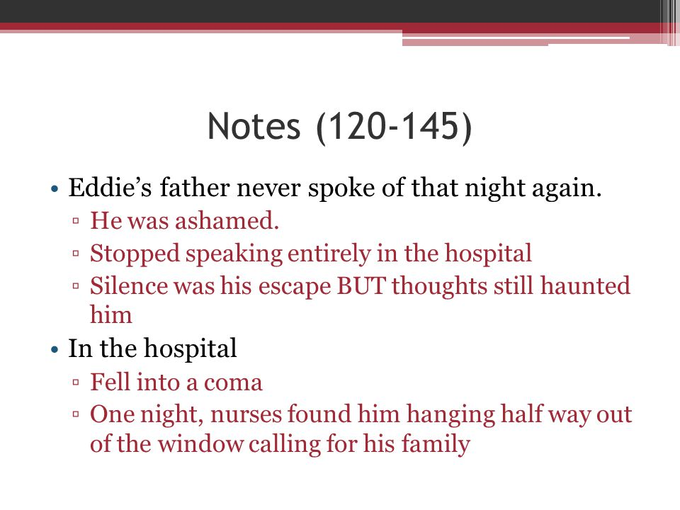 Notes (120-145) Eddie's father never spoke of that night again.