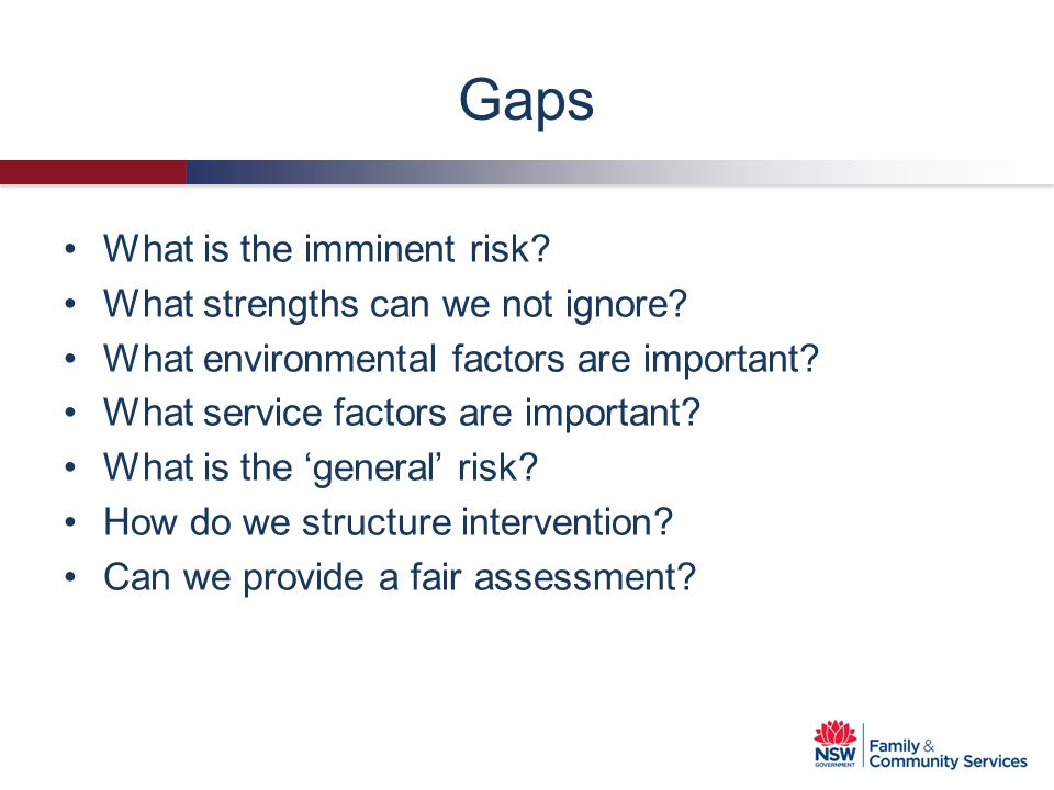 Gaps What is the imminent risk What strengths can we not ignore