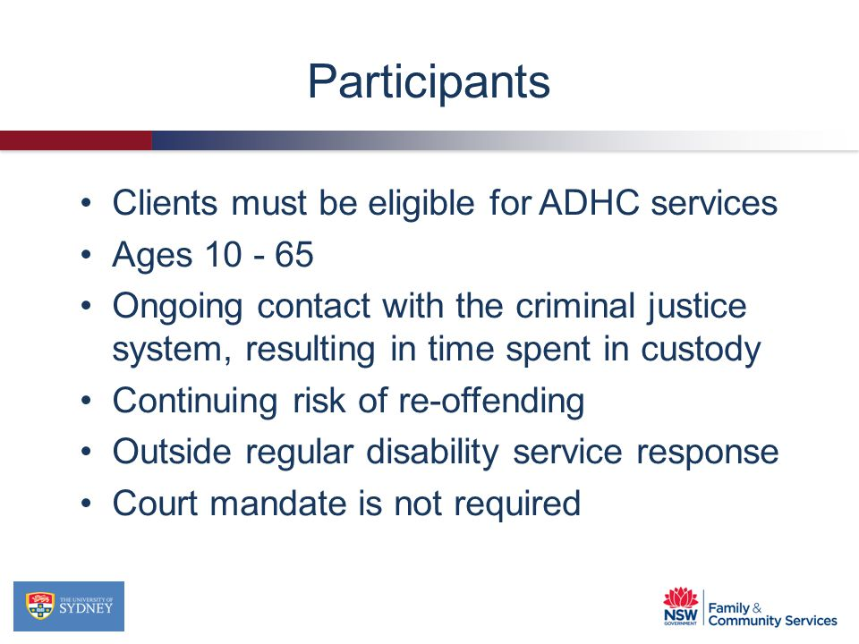 Participants Clients must be eligible for ADHC services Ages 10 - 65