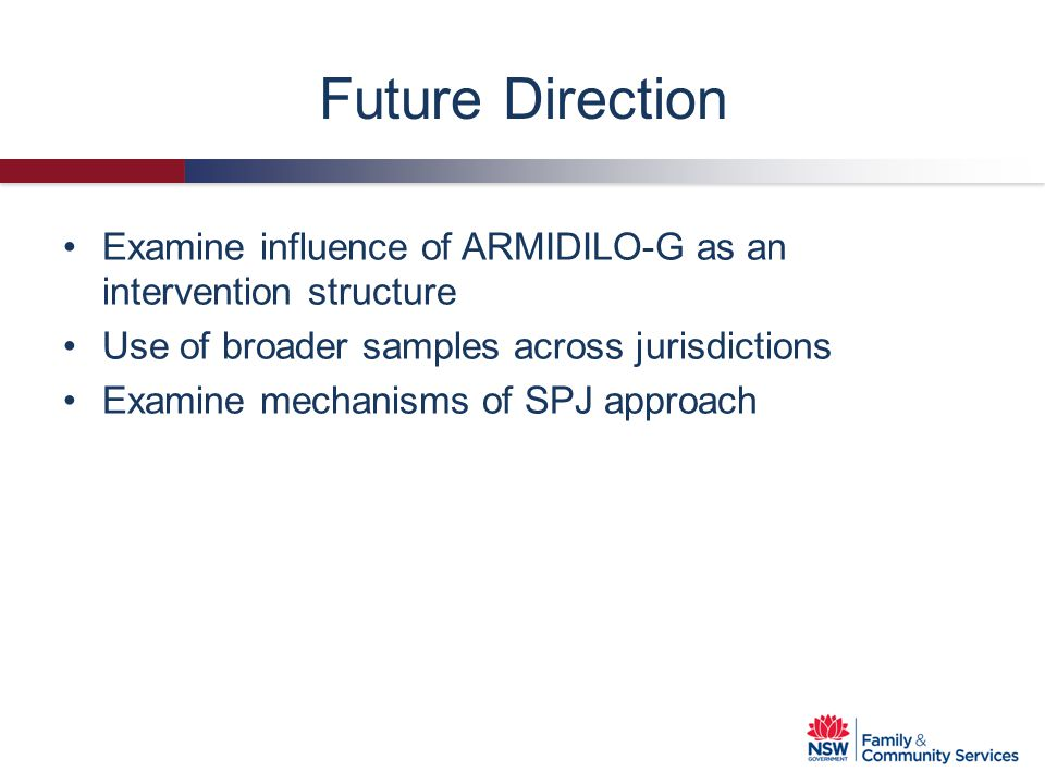 Future Direction Examine influence of ARMIDILO-G as an intervention structure. Use of broader samples across jurisdictions.