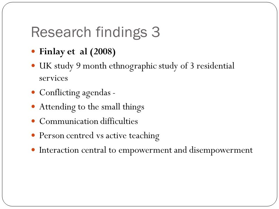 Research findings 3 Finlay et al (2008)