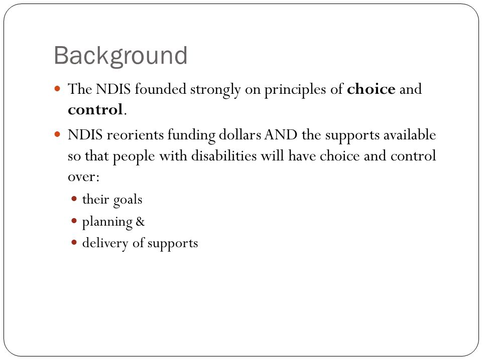 Background The NDIS founded strongly on principles of choice and control.