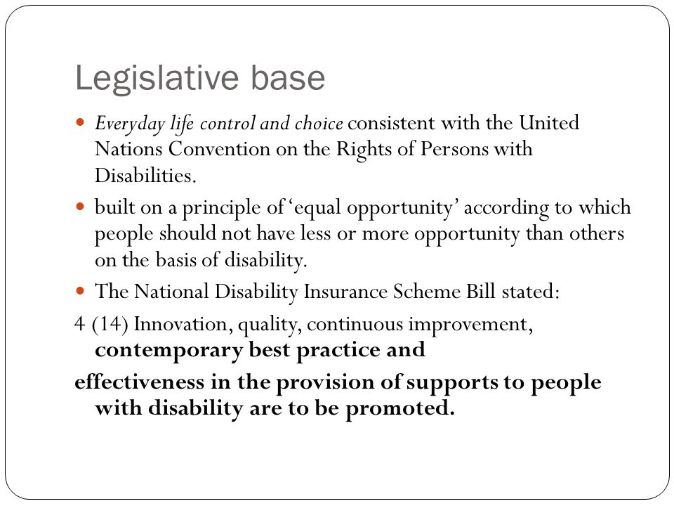 Legislative base Everyday life control and choice consistent with the United Nations Convention on the Rights of Persons with Disabilities.