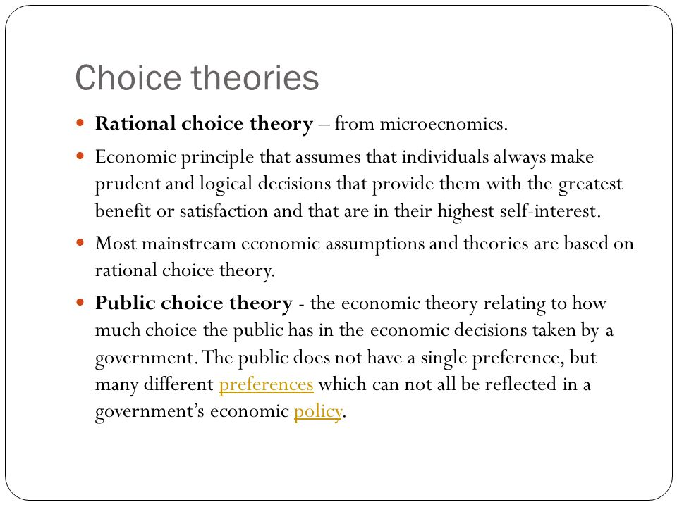 Choice theories Rational choice theory – from microecnomics.