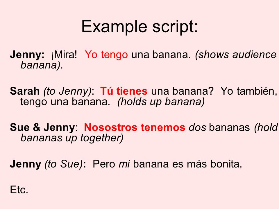 Example script: Jenny: ¡Mira! Yo tengo una banana. (shows audience banana).