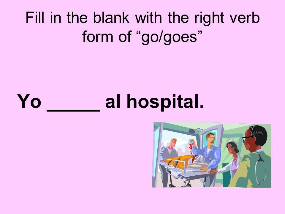 Fill in the blank with the right verb form of go/goes