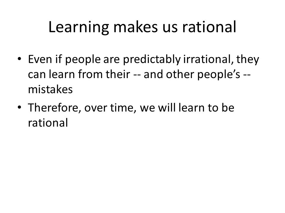 Learning makes us rational