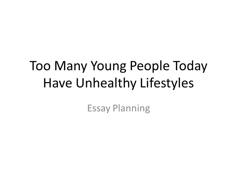 Too Many Young People Today Have Unhealthy Lifestyles
