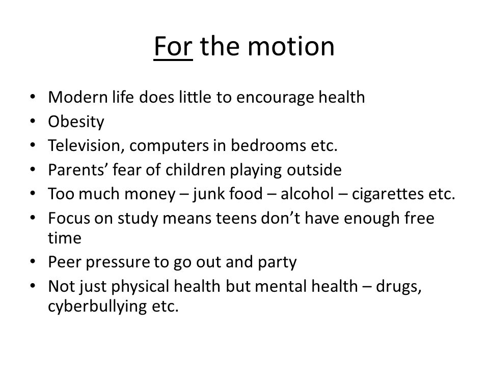For the motion Modern life does little to encourage health Obesity