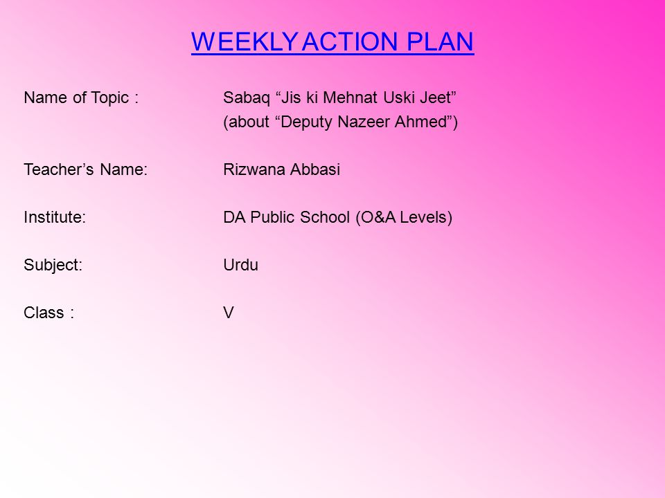 WEEKLY ACTION PLAN Name of Topic : Sabaq Jis ki Mehnat Uski Jeet