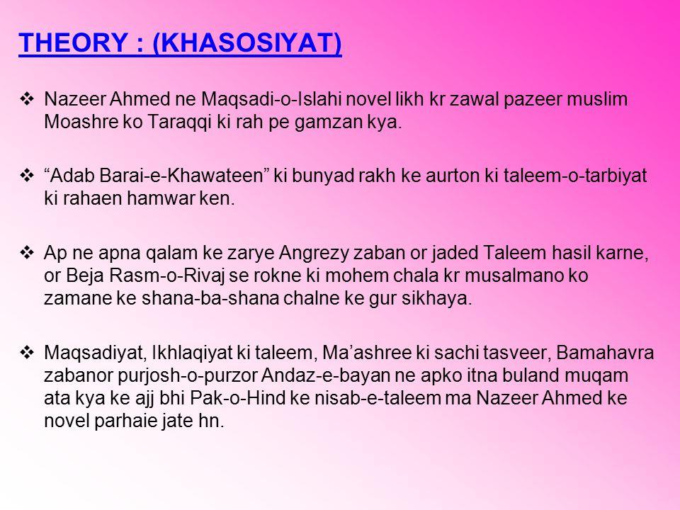 THEORY : (KHASOSIYAT) Nazeer Ahmed ne Maqsadi-o-Islahi novel likh kr zawal pazeer muslim Moashre ko Taraqqi ki rah pe gamzan kya.