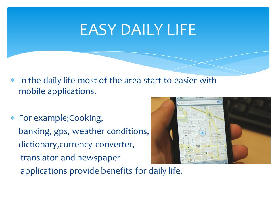 EASY DAILY LIFE In the daily life most of the area start to easier with mobile applications. For example;Cooking,
