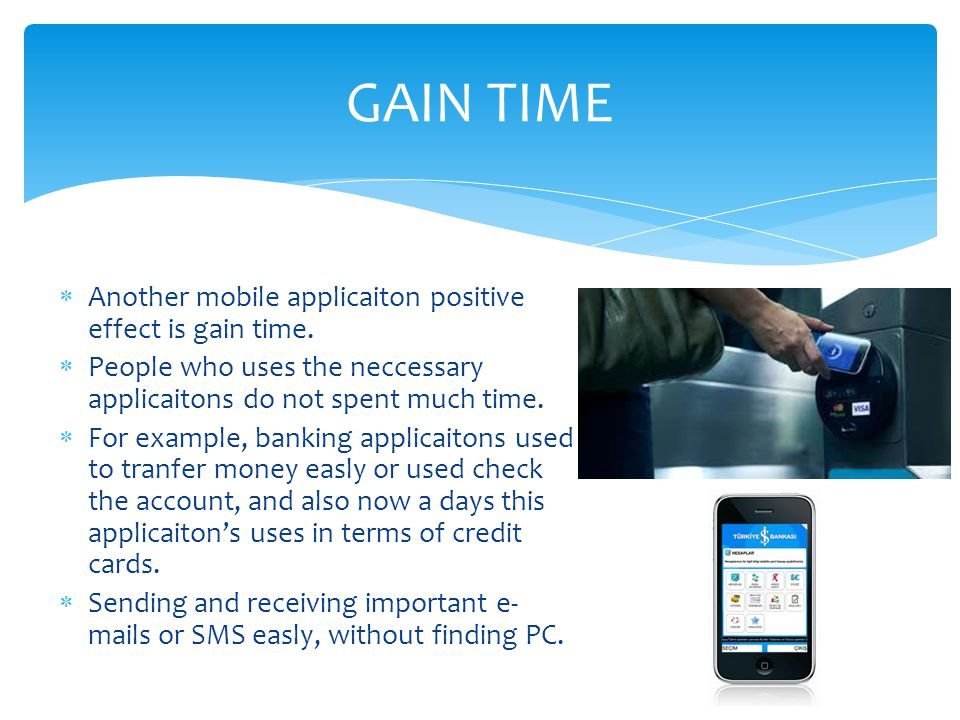GAIN TIME Another mobile applicaiton positive effect is gain time.