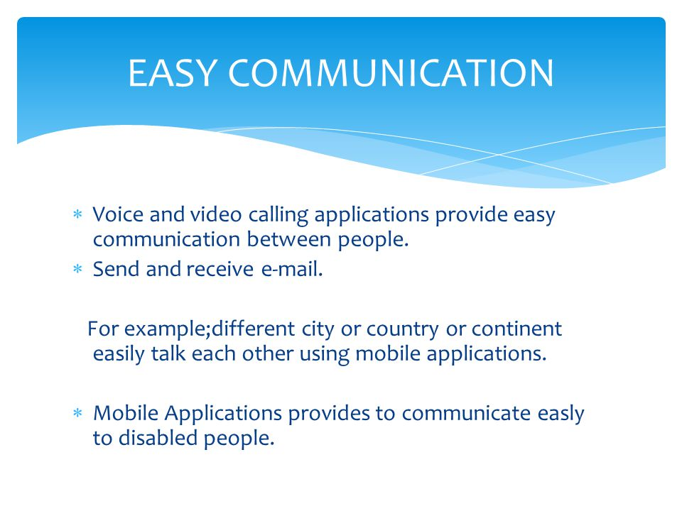 EASY COMMUNICATION Voice and video calling applications provide easy communication between people. Send and receive e-mail.