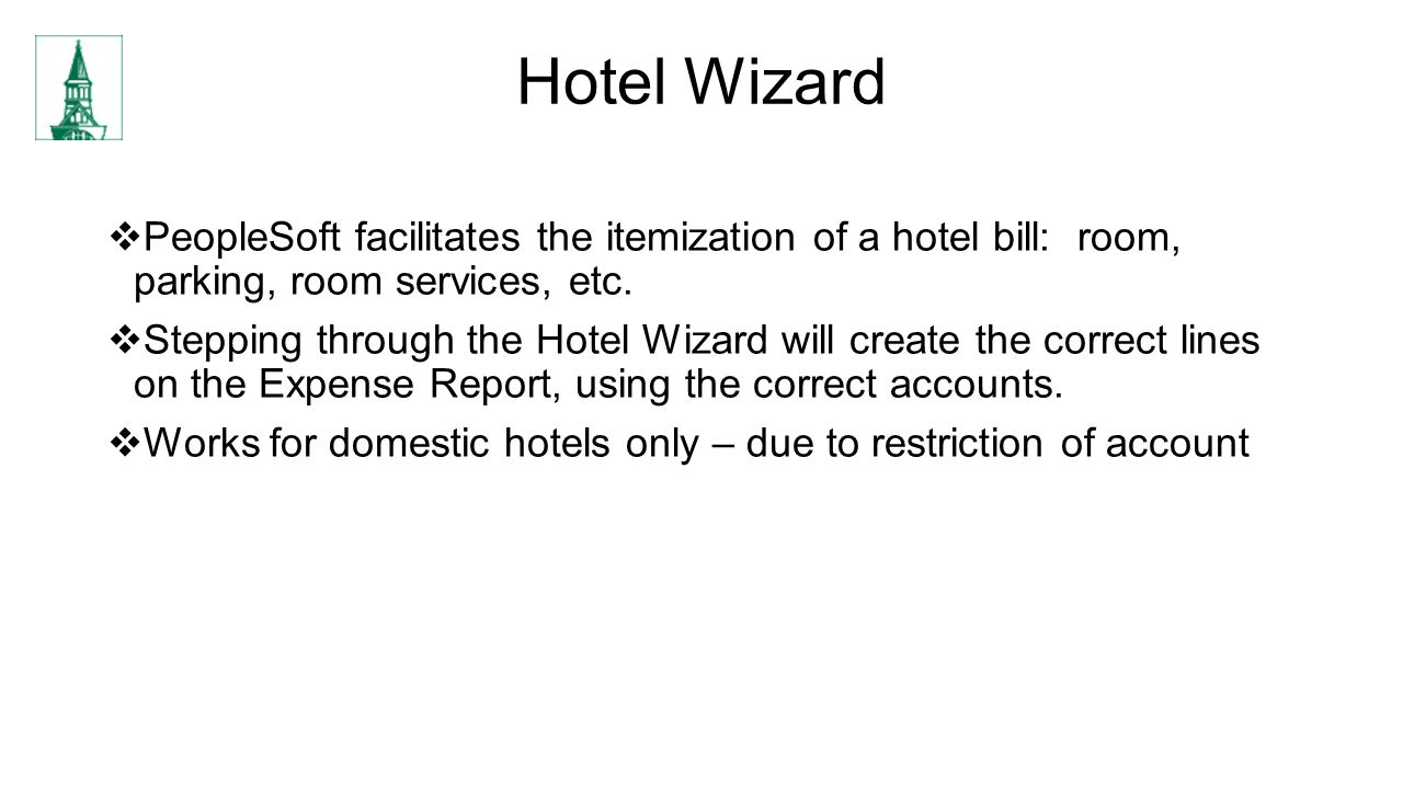 Hotel Wizard PeopleSoft facilitates the itemization of a hotel bill: room, parking, room services, etc.