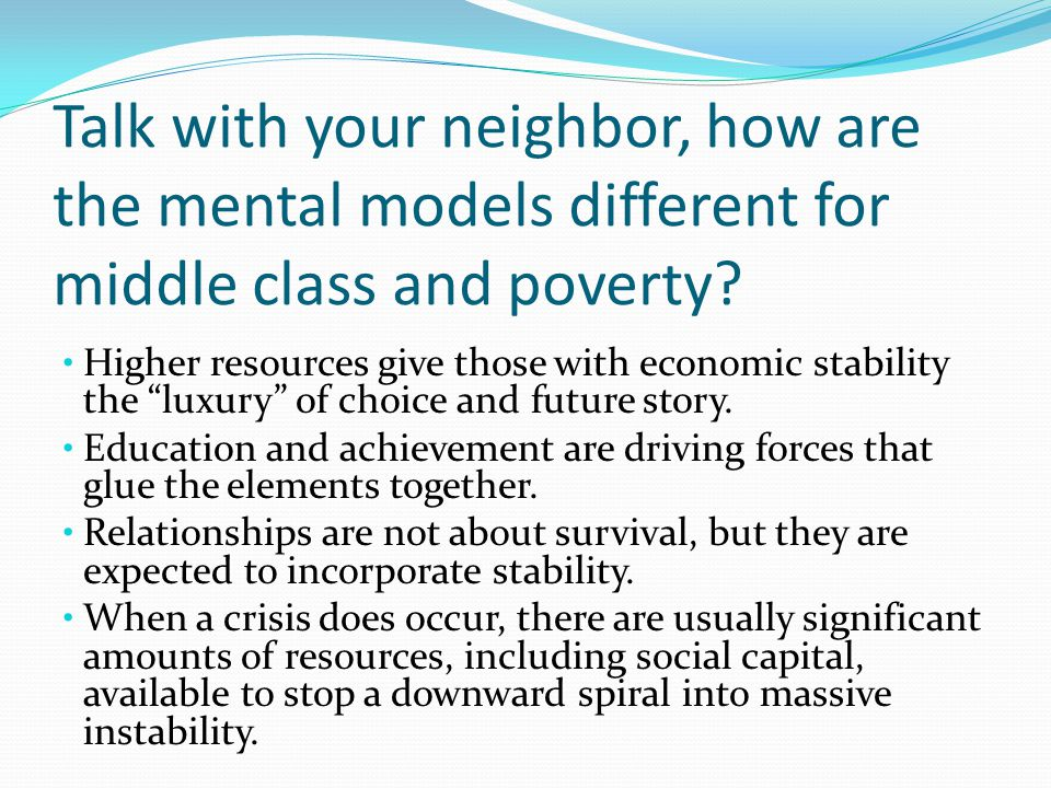 Talk with your neighbor, how are the mental models different for middle class and poverty